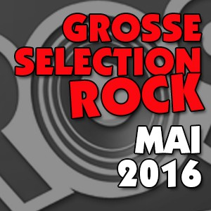 La Grosse Sélection Rock Mai 2016