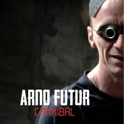 Arno Futur – Cannibal… Tout ce qui nous dévore