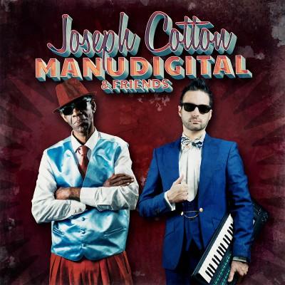 Manudigital meets Joseph Cotton & Friends – EP le 21 avril