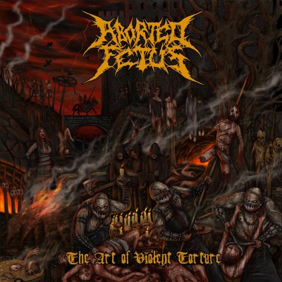 Aborted Fetus – The Art of Violent Torture