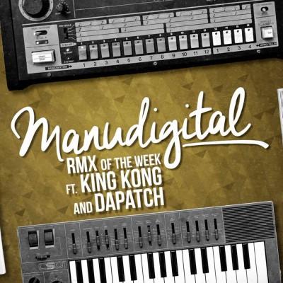 Manudigital – RMX Of The Week ft King Kong & Dapatch