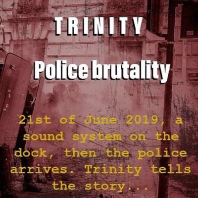 Trinity – Police Brutality