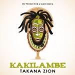 Takana Zion – Kakilambe