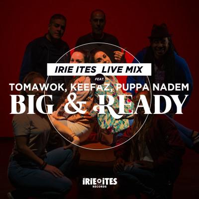 Irie Ites Live Mix ft. Tomawok, Keefaz & Puppa Nadem – Big & Ready