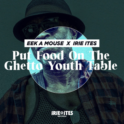 Eek A Mouse & Irie Ites – Put Food On The Ghetto Youth Table