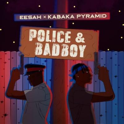 Eesah & Kabaka Pyramid – Police & Badboy