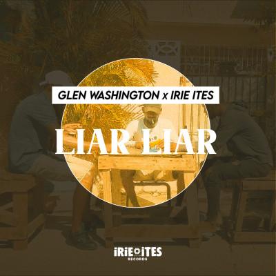 Glen Washington X Irie Ites – Liar Liar
