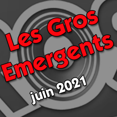 Les Gros émergents du mois de juin 2021