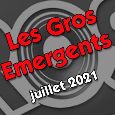 Les Gros émergents du mois de juillet 2021