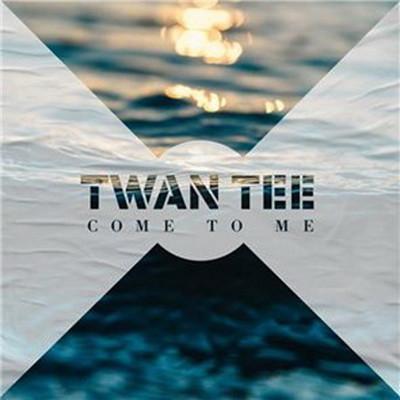Twan Tee – Come to Me