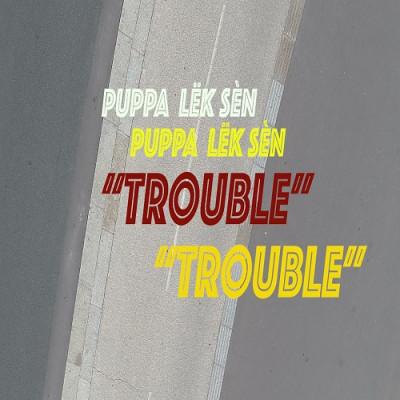 Puppa Lëk Sèn – Trouble