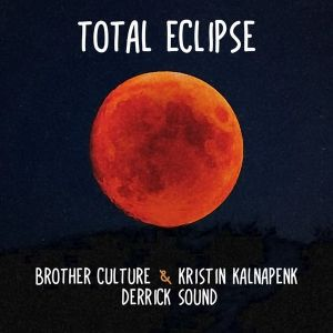 Brother Culture & Kristin Kalnapenk – Total Eclipse