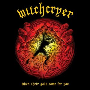 Witchcryer – When Their Gods Come For You